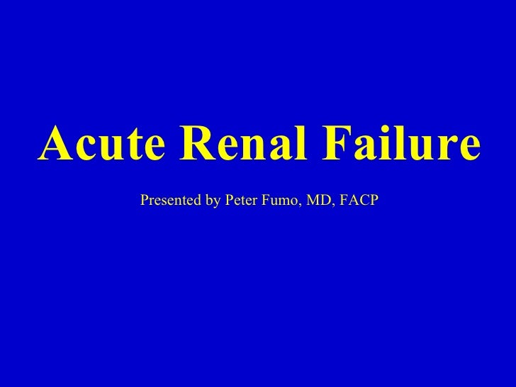 Acute Renal Failure  Presented by Peter Fumo, MD, FACP
