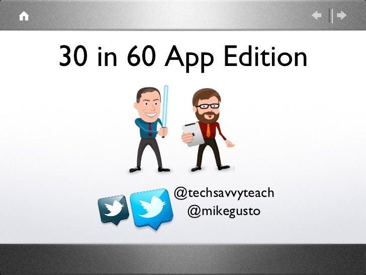 30 in 60 App Edition         @techsavvyteach          @mikegusto