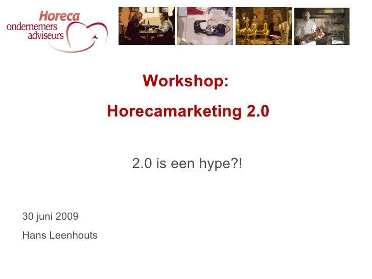 Workshop:                  Horecamarketing 2.0                      2.0 is een hype?!   30 juni 2009 Hans Leenhouts