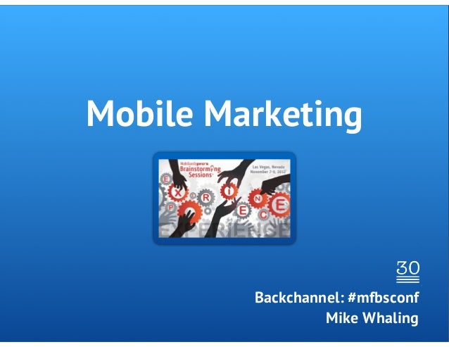 Mobile Marketing         Backchannel: #mfbsconf                  Mike Whaling