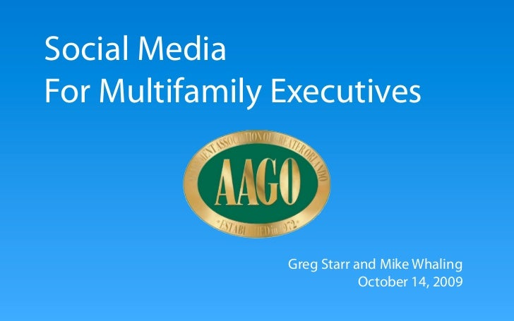 Social Media For Multifamily Executives                    Greg Starr and Mike Whaling                             October...