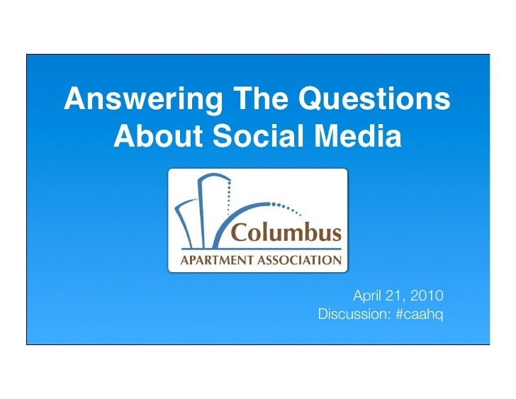 Answering The Questions   About Social Media                        April 21, 2010                Discussion: #caahq