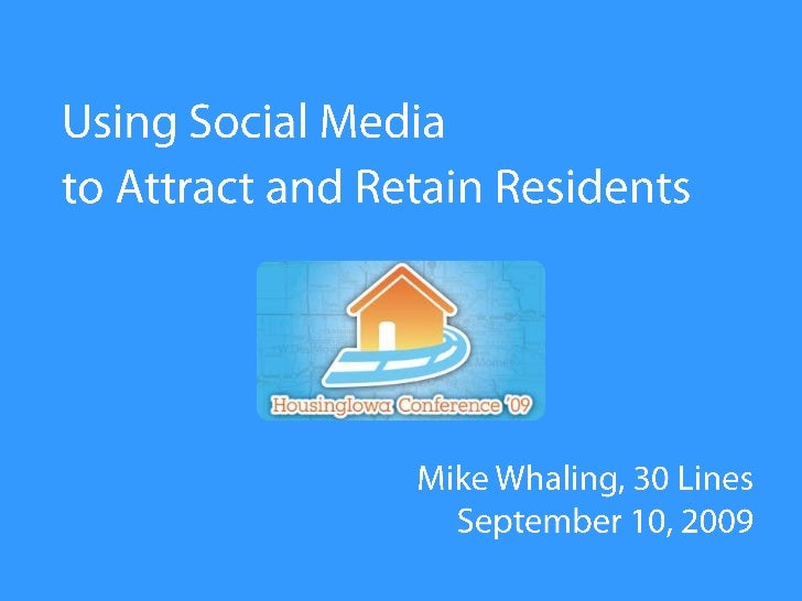 Using Social Media<br />to Attract and Retain Residents<br />Mike Whaling, 30 LinesSeptember 10, 2009<br />