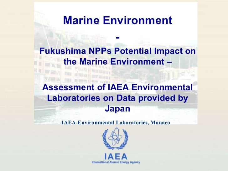 30 March 2011 Fukushima Nuclear Power Plant's  Potential Impact on the Marine Environment - IAEA Environmental Lab Assessment