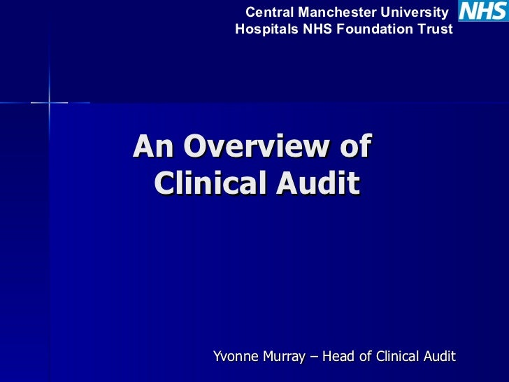 An Overview of  Clinical Audit Yvonne Murray – Head of Clinical Audit  Central Manchester University  Hospitals NHS Founda...