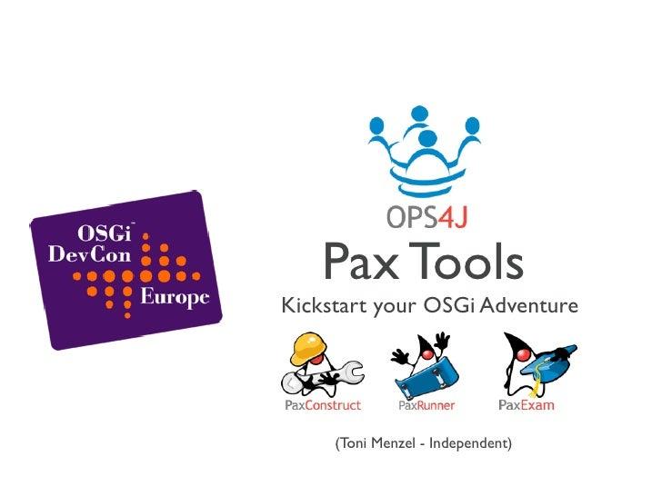 Pax Tools Kickstart your OSGi Adventure          (Toni Menzel - Independent)