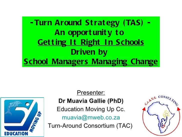 Presenter: Dr Muavia Gallie (PhD) Education Moving Up Cc. [email_address] Turn-Around Consortium (TAC)  <ul><li>Turn Aroun...