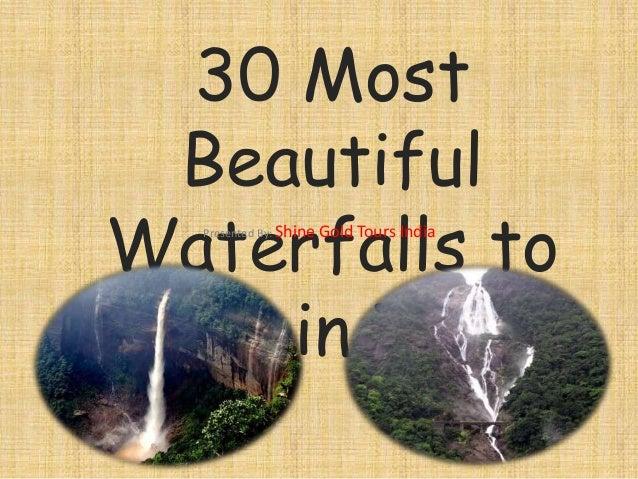 30 Most Beautiful Waterfalls      to Visit in India      Presented By: www.ShineGoldToursIndia.com