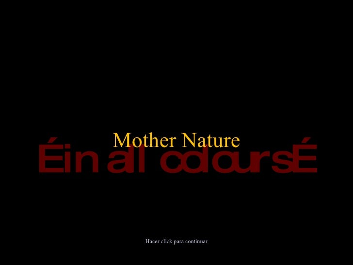 … in all colours… Mother Nature Hacer click para continuar