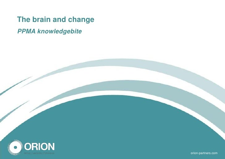 The brain and changePPMA knowledgebite                       -1-   orion-partners.com