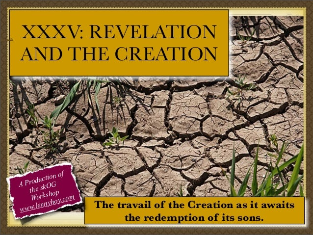 hed-Earth  XXXV: REVELATION AND THE CREATION  f tion o c Produ OG A the sk op orksh y.com W o ennyh l www.  The travail of...