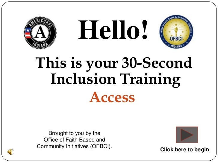 Hello!This is your 30-Second  Inclusion Training        Access   Brought to you by the  Office of Faith Based andCommunity...