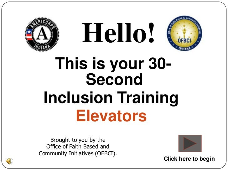 Hello!   This is your 30-       Second Inclusion Training     Elevators   Brought to you by the  Office of Faith Based and...