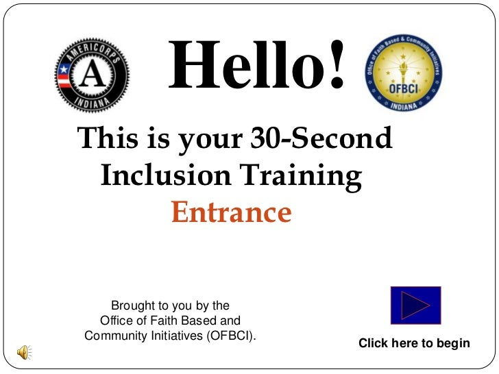 Hello!This is your 30-Second Inclusion Training       Entrance   Brought to you by the  Office of Faith Based andCommunity...