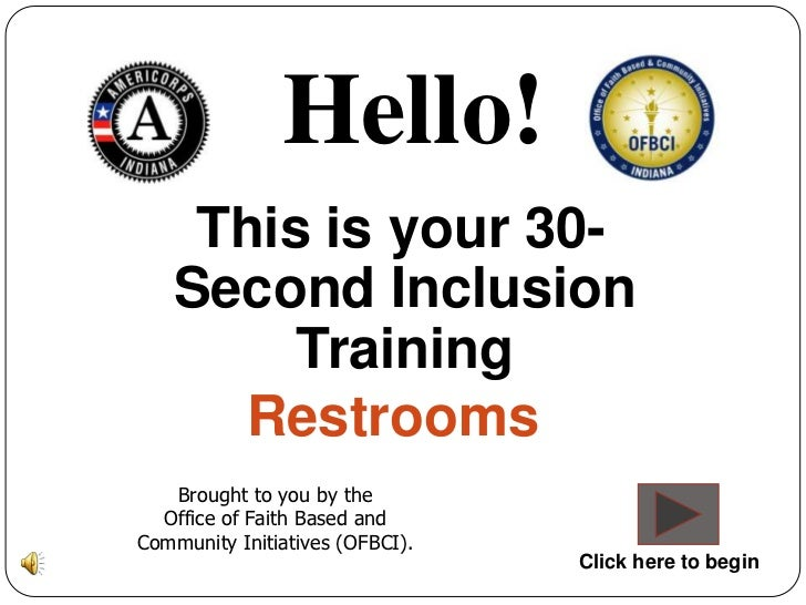 Hello!    This is your 30-   Second Inclusion        Training     Restrooms   Brought to you by the  Office of Faith Based...