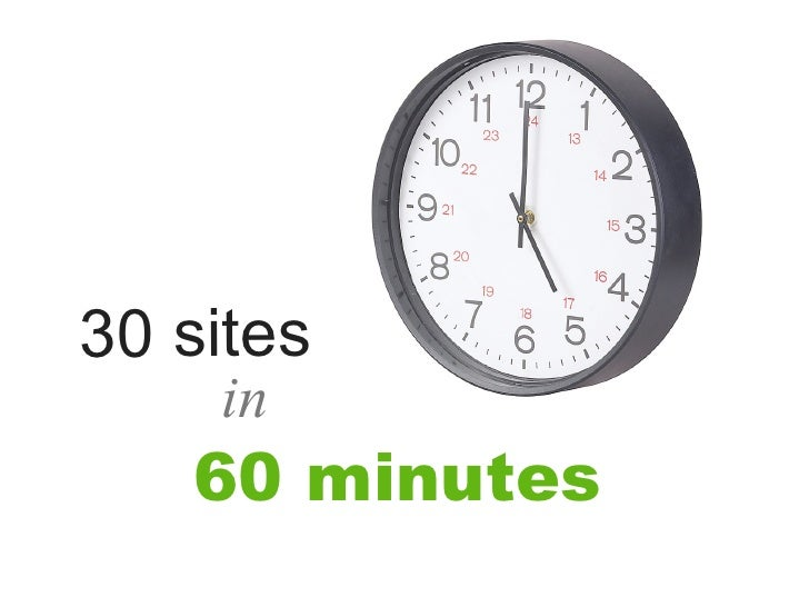 30 sites     in    60 minutes