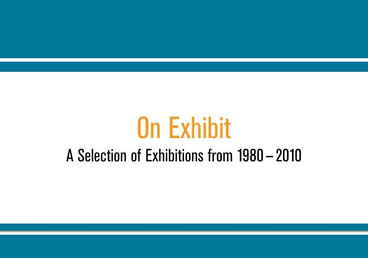 On Exhibit A Selection of Exhibitions from 1980 — 2010