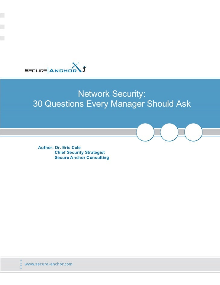 Network Security:30 Questions Every Manager Should Ask Author: Dr. Eric Cole         Chief Security Strategist         Sec...