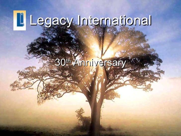 Legacy International 30 th  Anniversary
