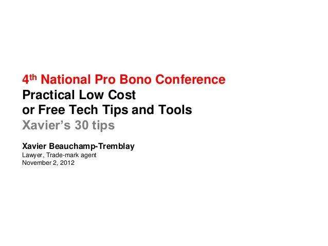 4th National Pro Bono ConferencePractical Low Costor Free Tech Tips and ToolsXavier's 30 tipsXavier Beauchamp-TremblayLawy...