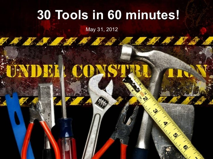 30 Tools in 60 minutes!       May 31, 2012