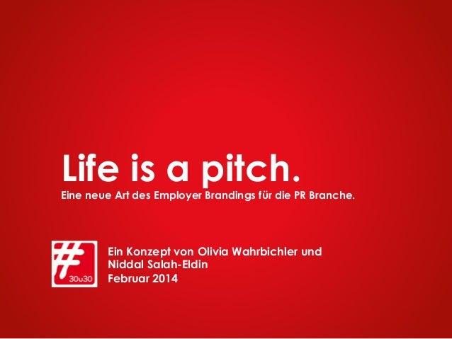 Life is a pitch.Eine neue Art des Employer Brandings für die PR Branche. Ein Konzept von Olivia Wahrbichler und Niddal Sal...