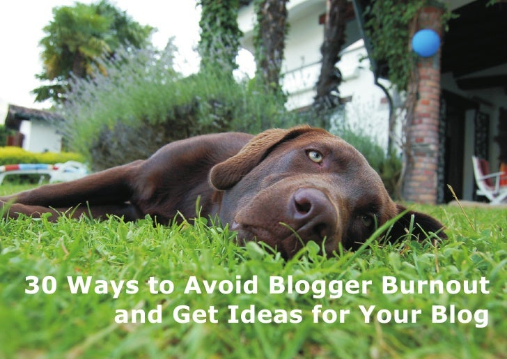 30 Ways to Avoid Blogger Burnout and Get Ideas for Your Blog