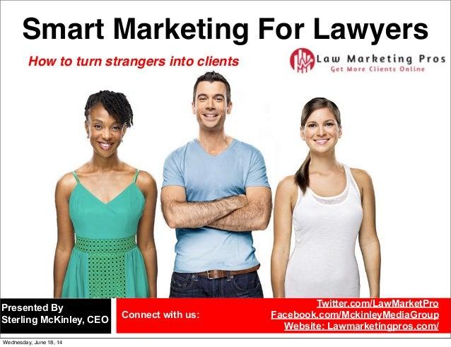 Smart Marketing For Lawyers Twitter.com/LawMarketPro Facebook.com/MckinleyMediaGroup Website: Lawmarketingpros.com/ Presen...