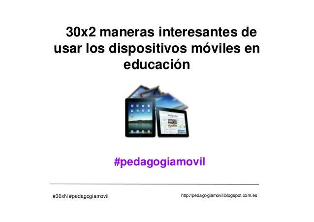 30x2 maneras interesantes deusar los dispositivos móviles en           educación                        #pedagogiamovil#30...