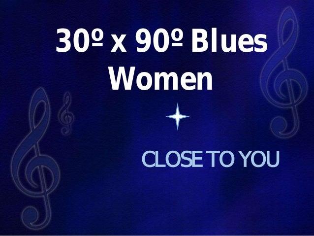 30º x 90º Blues Women CLOSE TO YOU