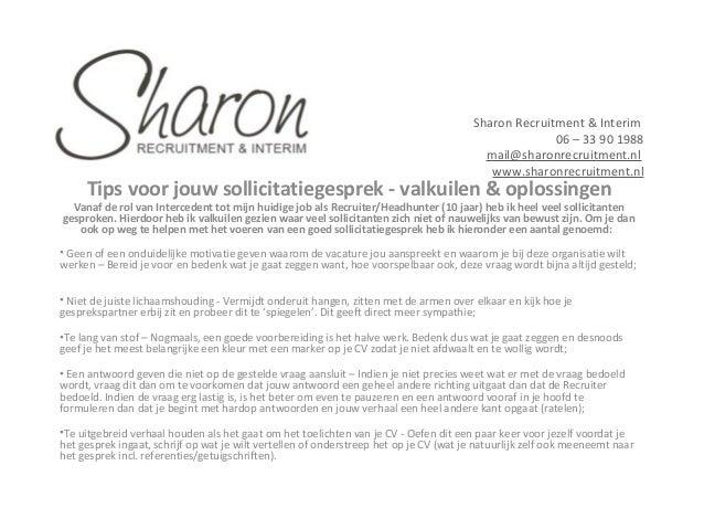 Sharon Recruitment & Interim 06 – 33 90 1988 mail@sharonrecruitment.nl www.sharonrecruitment.nl  Tips voor jouw sollicitat...