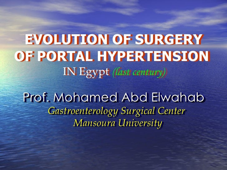 EVOLUTION OF SURGERY  EVOLUTION OF SURGERY OF PORTAL HYPERTENSION OF PORTAL HYPERTENSION       IN Egypt (last century)    ...