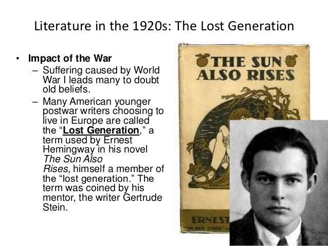 the influence of world war i on the literary work the sun also rises a novel by ernest hemingway The impacts of wars on earnest hemingway's literature or even world literature impact the war had produced on him the sun also rises just reflects his.