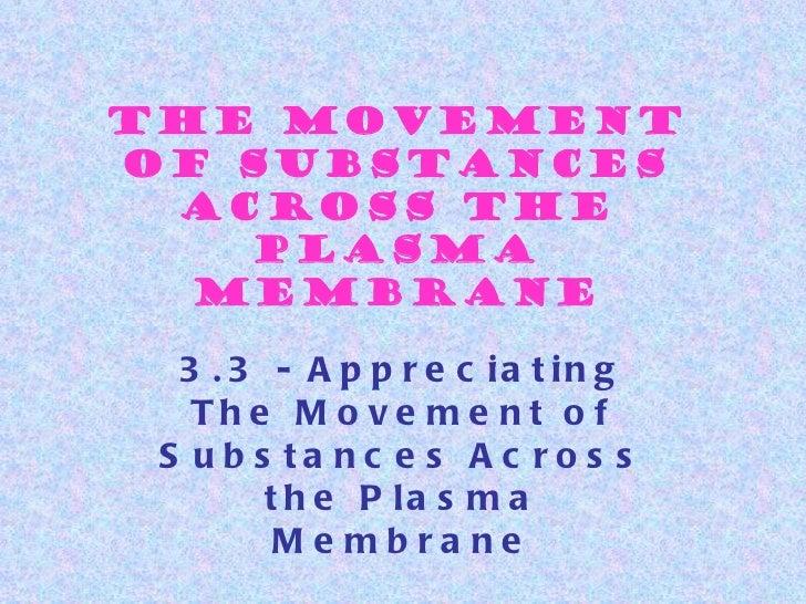 The Movementof Substances Across the   Plasma  Membrane  3 . 3 - A p p r e c ia t in g   The M o ve m e nt o f S u b s ta ...
