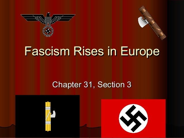 Fascism Rises in EuropeFascism Rises in Europe Chapter 31, Section 3Chapter 31, Section 3