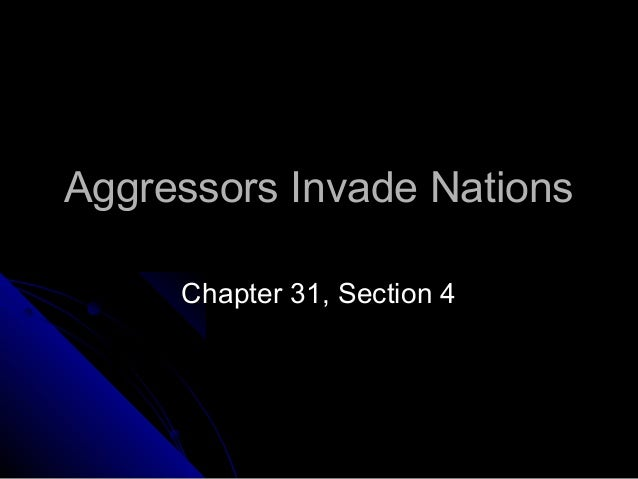 Aggressors Invade NationsAggressors Invade Nations Chapter 31, Section 4Chapter 31, Section 4