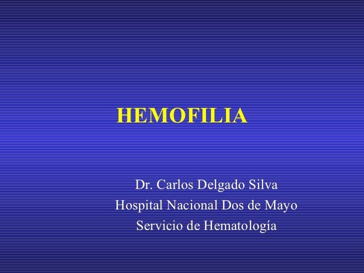 HEMOFILIA Dr. Carlos Delgado Silva Hospital Nacional Dos de Mayo Servicio de Hematología