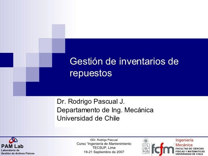 Gestión de inventarios de repuestos Dr. Rodrigo Pascual J. Departamento de Ing. Mecánica Universidad de Chile