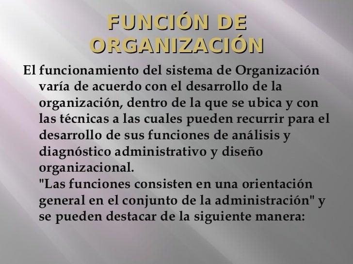 FUNCIÓN DE           ORGANIZACIÓNEl funcionamiento del sistema de Organización   varía de acuerdo con el desarrollo de la ...