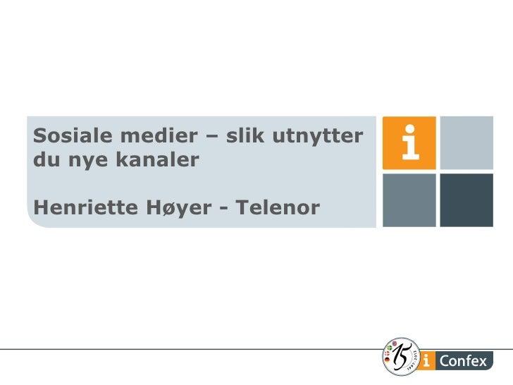 Sosiale medier – slik utnytterdu nye kanalerHenriette Høyer - Telenor