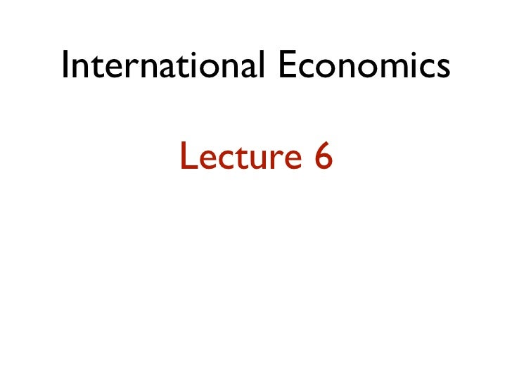 International Economics      Lecture 6