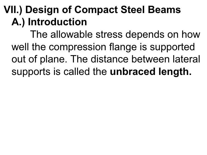 <ul><li>VII.) Design of Compact Steel Beams </li></ul><ul><li>A.) Introduction </li></ul><ul><li>  The allowable stress de...