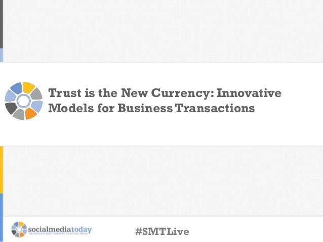 Trust is the New Currency: Innovative Models for Business Transactions #SMTLive