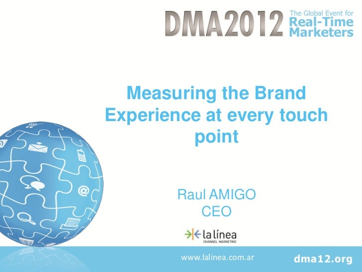 Measuring the BrandExperience at every touch         point        Raul AMIGO           CEO        www.lalinea.com.ar