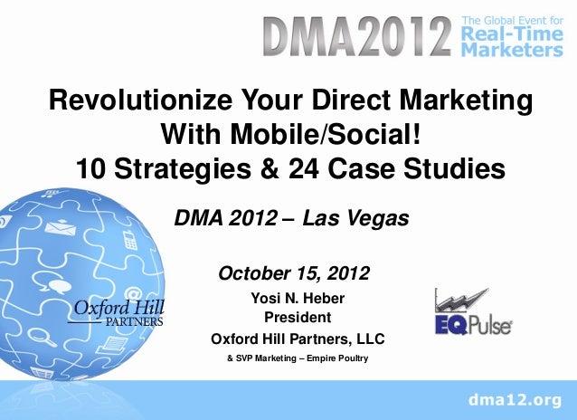 Revolutionize Your Direct Marketing        With Mobile/Social! 10 Strategies & 24 Case Studies         DMA 2012 – Las Vega...