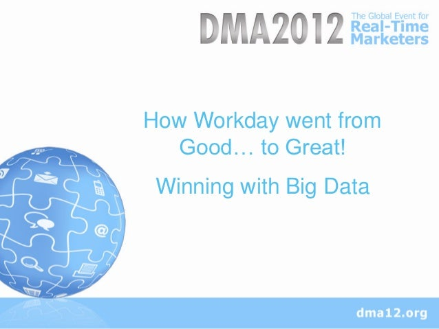 How Workday went from  Good… to Great! Winning with Big Data