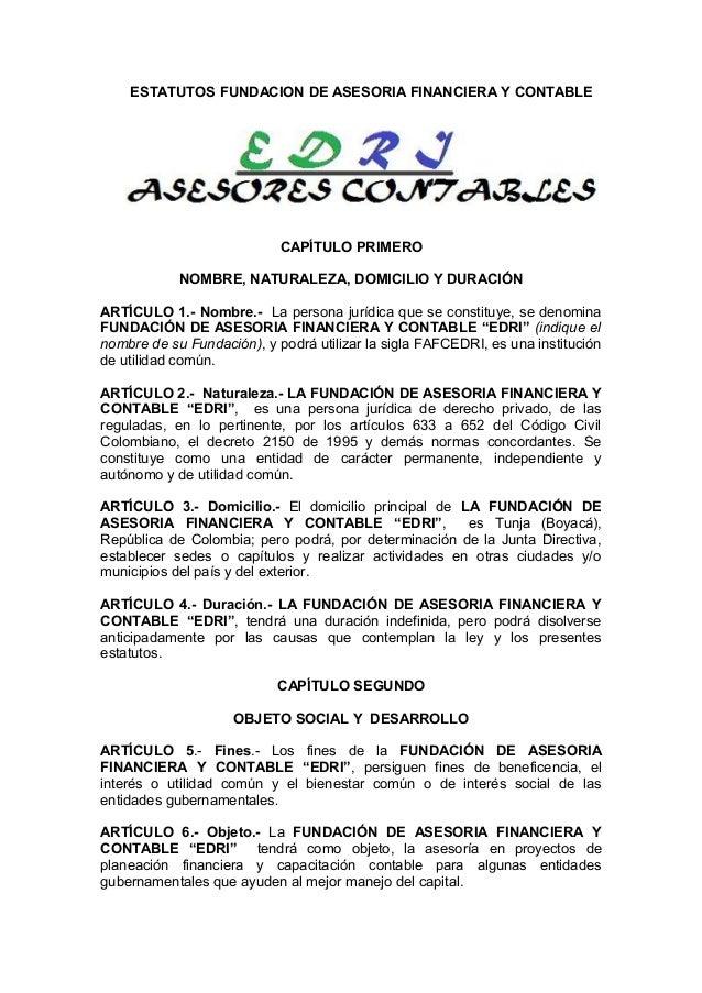 ESTATUTOS FUNDACION DE ASESORIA FINANCIERA Y CONTABLE CAPÍTULO PRIMERO NOMBRE, NATURALEZA, DOMICILIO Y DURACIÓN ARTÍCULO 1...