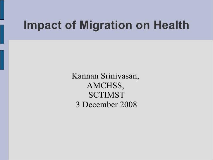 Impact of Migration on Health            Kannan Srinivasan,             AMCHSS,             SCTIMST          3 December 20...