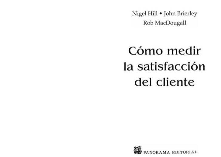 Nigel HiII • John Brierley     Rob MacDougall Cómo medirla satisfacción  del cliente     PANORA M A EDITO RIAL