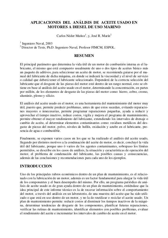 APLICACIONES DEL ANÁLISIS DE ACEITE USADO EN MOTORES A DIESEL DE USO MARINO Carlos Néder Muñoz1 , y, José R. Marín2 1 Inge...